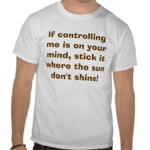 if_controlling_me_is_on_your_mind_stick_it_whe_tshirt-r813256cf69db479cafd85ded1b69fd4e_804gs_512