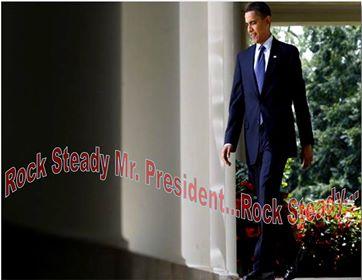 Rock Steady Mr President!