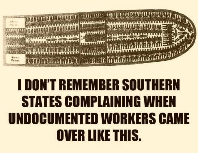 Southern States didn't complain when undocumented workers came over like this
