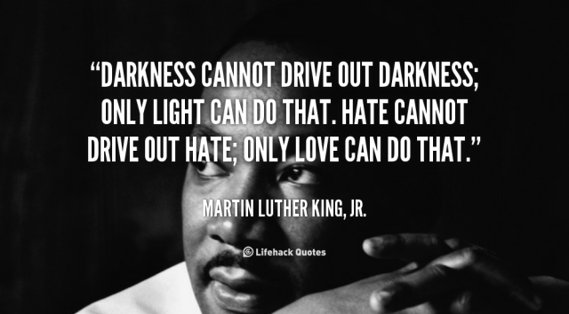 quote-Martin-Luther-King-Jr_-darkness-cannot-drive-out-darkness-only-light-88369